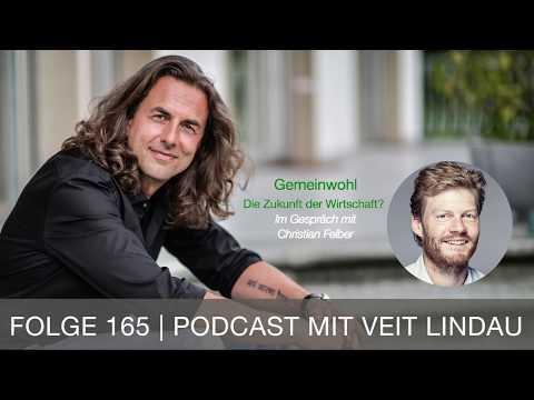 Gemeinwohl - Die Zukunft der Wirtschaft? - Christian Felber im Gespräch mit Veit Lindau - Folge 165