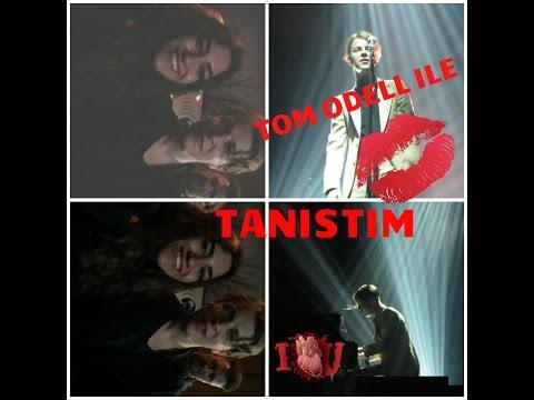 TOM ODELL ILE TANISTIM / I MET TOM ODELL