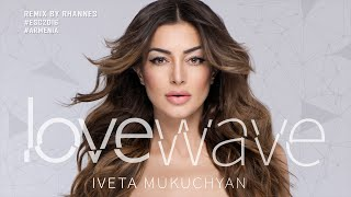 Iveta Mukuchyan - LoveWave (Official Remix by RHANNES)