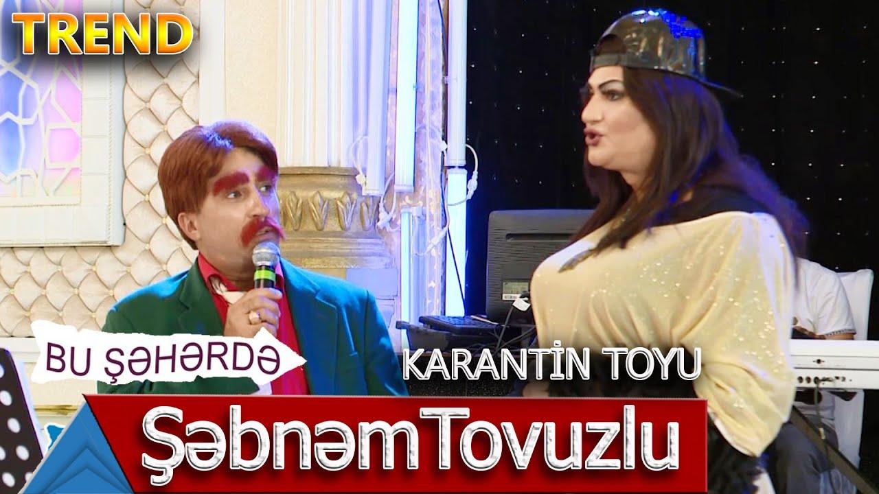 Bu Şəhərdə - Karantin Toyunda Şəbnəm Tovuzlu