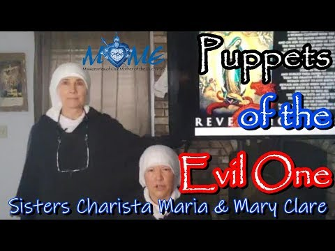 """Puppets Of The Evil One"" - Sisters Charista Maria & Mary Clare -"