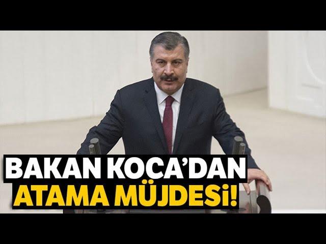 Sağlık Bakanı Koca'dan Atama Müjdesi!