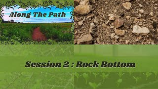 Along The Path - Session 2 : Rock Bottom