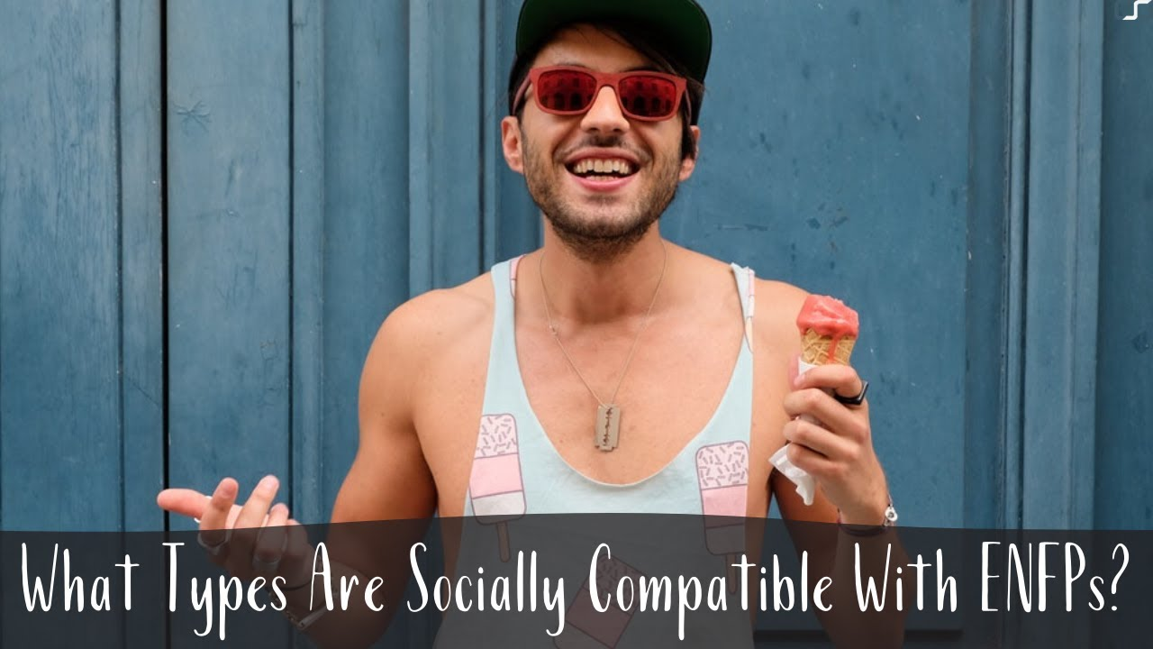 S12E9 – What Types Are Socially Compatible With ENFPs? | C S  Joseph