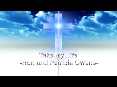 Take My Life - Ron and Patricia Owens - Christian Song