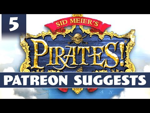 Patreon Suggests... Sid Meier's Pirates - Part 5