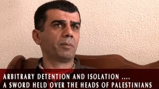 Arbitrary Detention and Isolation .... a sword held over the heads of palestinians