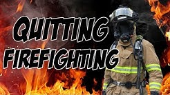 WHY I QUIT MY JOB FIREFIGHTING