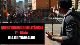 Questionando Militância - Dia do Trabalho 1º de Maio