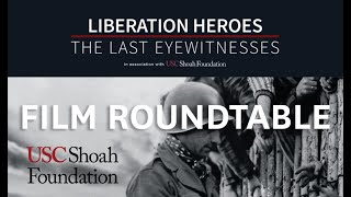 Film Roundtable | Liberation Heroes: The Last Eyewitnesses