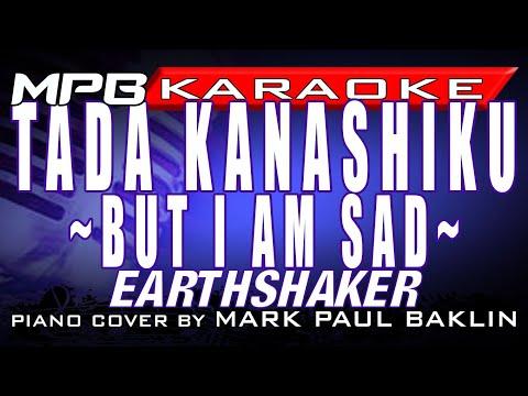 TADA KANASHIKU - EARTH SHAKER [But I Am Sad](Piano Version & Karaoke by Mark Paul Baklin)