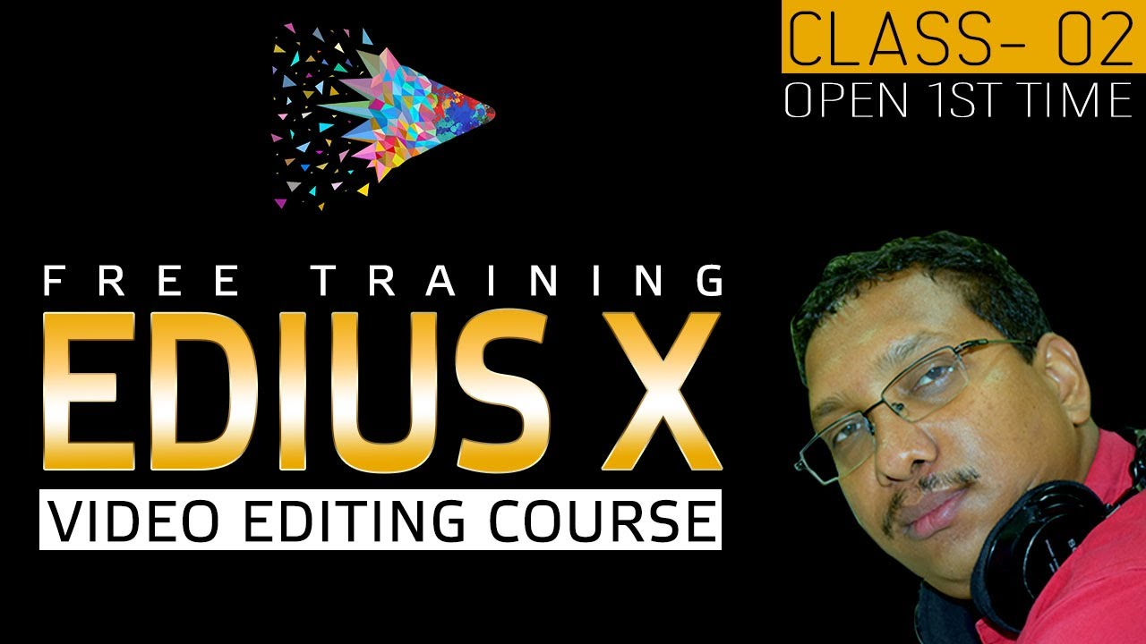 EDIUS X Video Editing Training Course for Beginners to Advance | How Open 1st Time | Free Class - 02