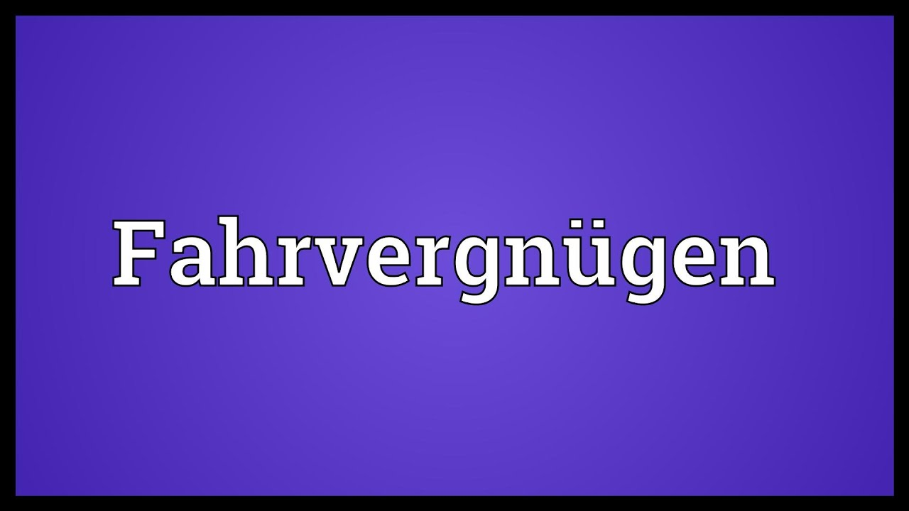 Fahrvergnugen Meaning Youtube From variant, alloys to colour, you can choose what suits you best. fahrvergnugen meaning