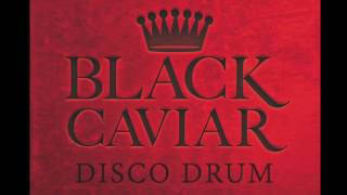 Black Caviar - Disco Drum