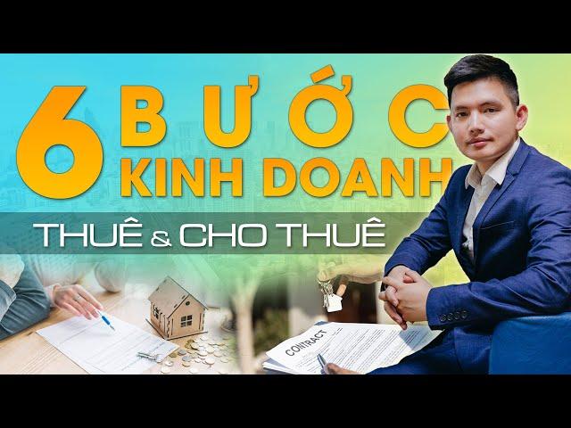6 BƯỚC KINH DOANH (THUÊ CHO THUÊ) | Quang Lê TV