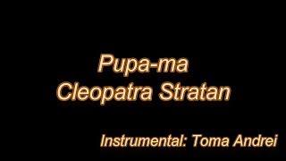 Cleopatra Stratan - Pupa-ma (karaoke) Toma Andrei
