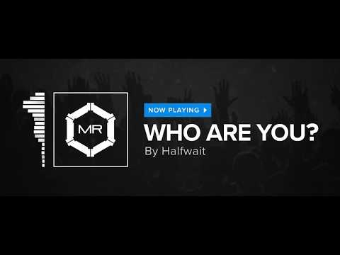 Halfwait - Who Are You? [HD] Mp3