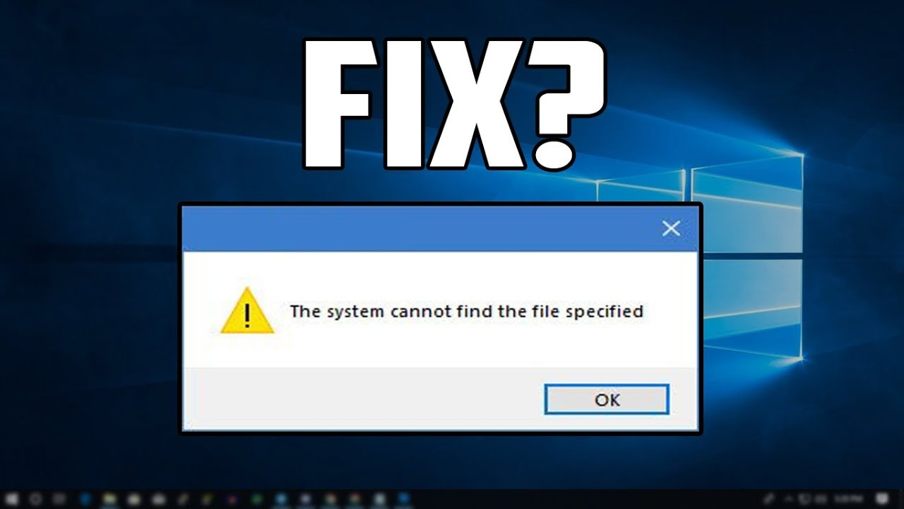 "How To Fix ""The System Cannot find the File Specified"" Error"