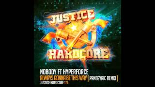 Hyperforce, Nobody - Always Gonna Be This Way (Panegyric Remix) [Justice Hardcore]