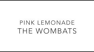 Pink Lemonade // The Wombats