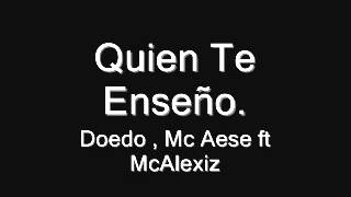 Doedo, Mc Aese - Quien te Enseñó (Ft. McAlexiz) - 2012 thumbnail