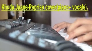 Khuda jaane(Reprise piano cover) | Ft. Mohit | Full video song | k.k | Bachna Ae Haseeno