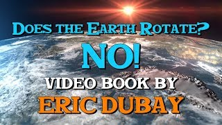 William Edgell: Does the Earth Rotate? No! - Video book by Eric Dubay.