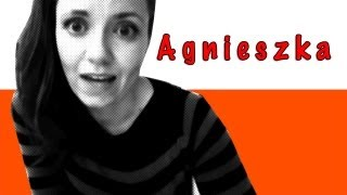 Hi! My name is Agnieszka. I