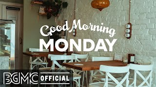 MONDAY MORNING JAZZ: Happy Relax Jazz & Positive Instrumental Morning Music to Chill Out