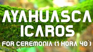 AYAHUASCA - ICAROS for Ceremony (1hr 40) Duration