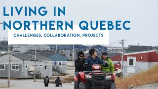 Living in Northern Quebec : challenges, collaboration, projects