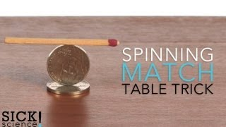 Spinning Match - Table Trick - Sick Science! #103