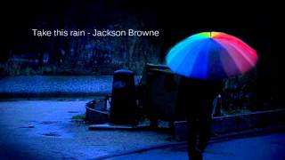 Take this rain - Jackson Browne
