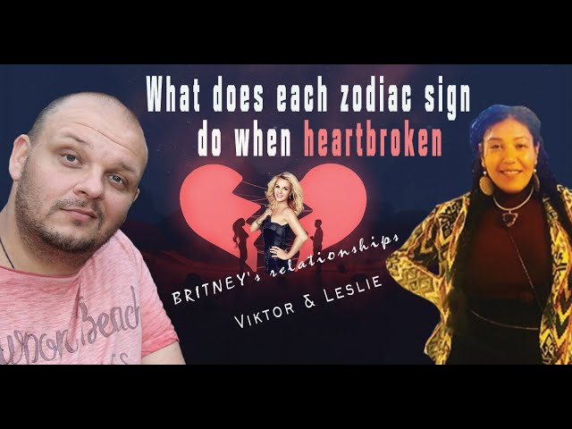 What does each zodiac sign do when HEARTBROKEN - BRITNEY SPEARS RELATIONSHIPS
