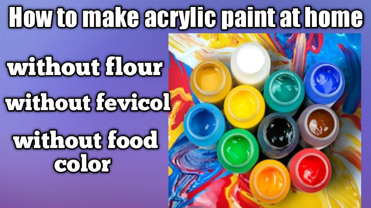 How to make acrylic paint at home without fevicol ,without powder