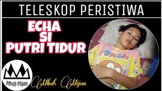 Mbah Mijan : Echa Si Putri Tidur Mengalami Fenomena Ghaib?