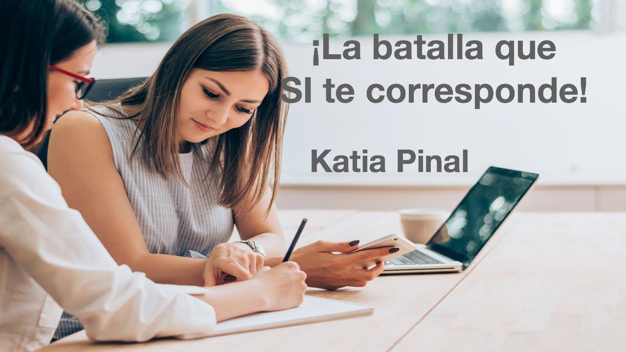 ¿Es verdaderamente tuya la batalla que estás librando? - Katia Pinal