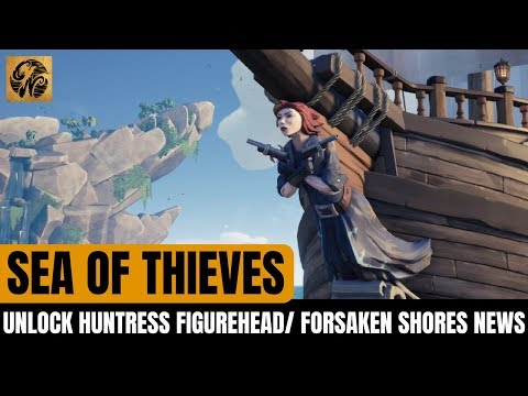 HOW TO UNLOCK HUNTRESS FIGUREHEAD /// NEW FORSAKEN SHORES TEASERS INCOMING /// SEA OF THIEVES NEWS!
