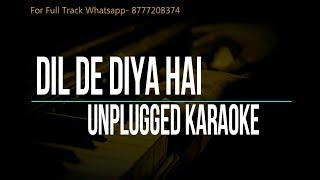 Dil De Diya Hai Jaan Tumhe Denge | Unplugged Karaoke