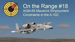 On the Range #18 - AGM-65 Maverick Employment Constraints in the DCS: A-10C Warthog