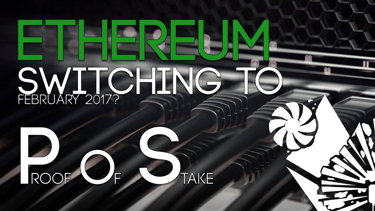 Ethereum Switching to Proof of Stake 2017?