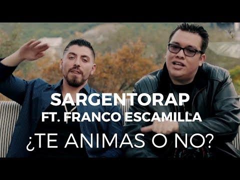 Sargentorap - �Te Animas o No ft Franco Escamilla (Video Oficial)
