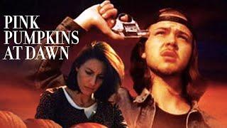 Pink Pumpkins at Dawn (indie feature film — 1996)