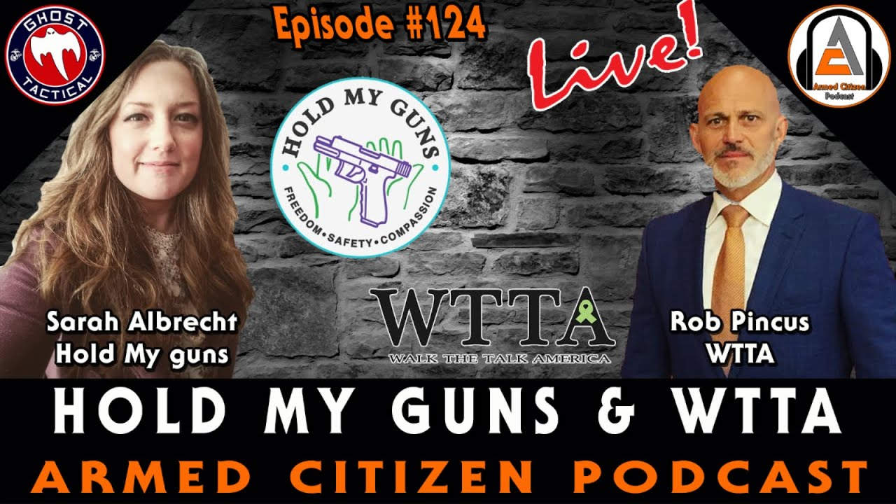 Hold My Guns & Walk The Talk America Join Us:  The Armed Citizen Podcast LIVE #124
