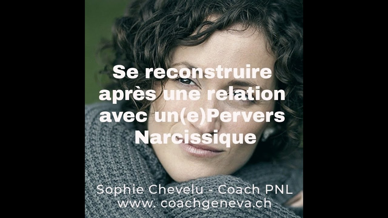 vidéo : Se reconstruire après une relation avec un(e) Pervers Narcissique