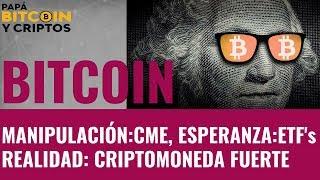 #BITCOIN Manipulación, Esperanza y Realidad 2018: SEC, ETF's, CME Futuros