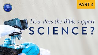 Is the Bible final and complete? How does it support science? (Part 4 of 4)