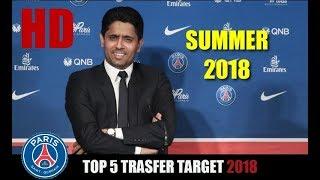 PSG - Top 5 Transfer Target in Summer 2018 | HD