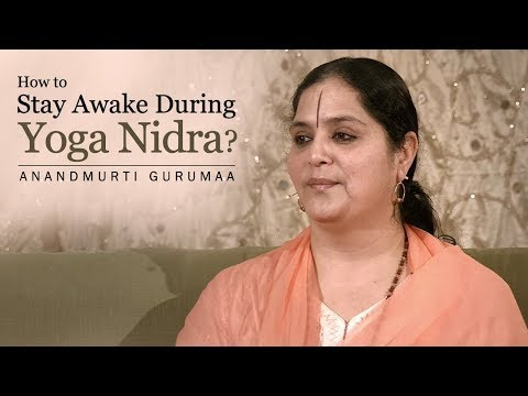 How to stay awake during Yoga Nidra? | Anandmurti Gurumaa