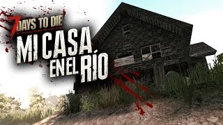 7 DAYS TO DIE: MI CASA EN EL RÍO - #1